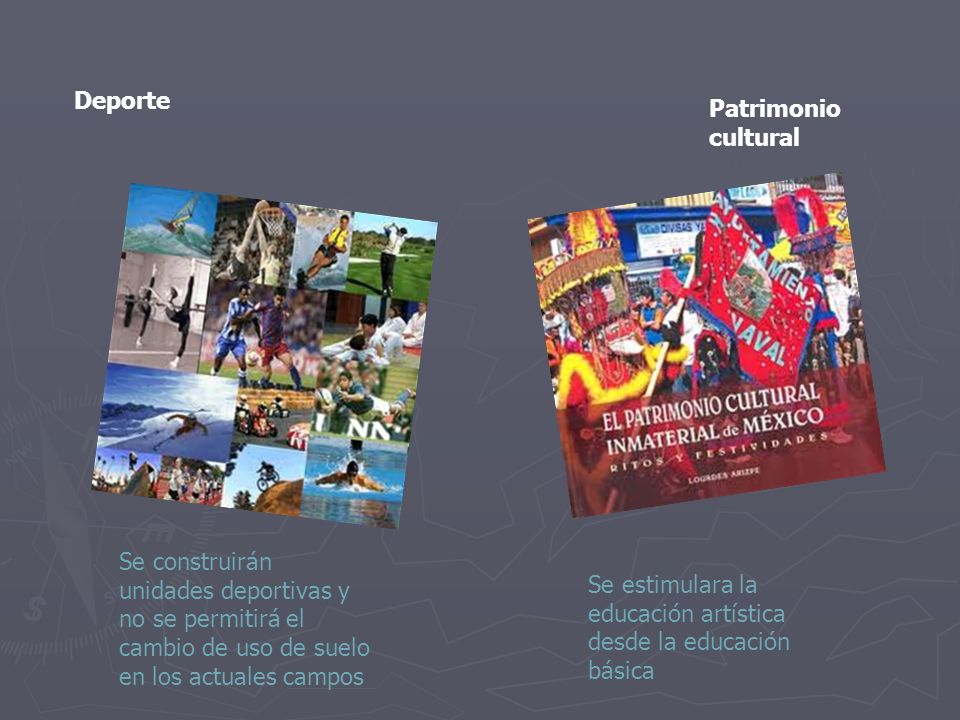 Deporte Patrimonio cultural Se estimulara la educación artística desde la educación básica Se construirán unidades deportivas y no se permitirá el cambio de uso de suelo en los actuales campos