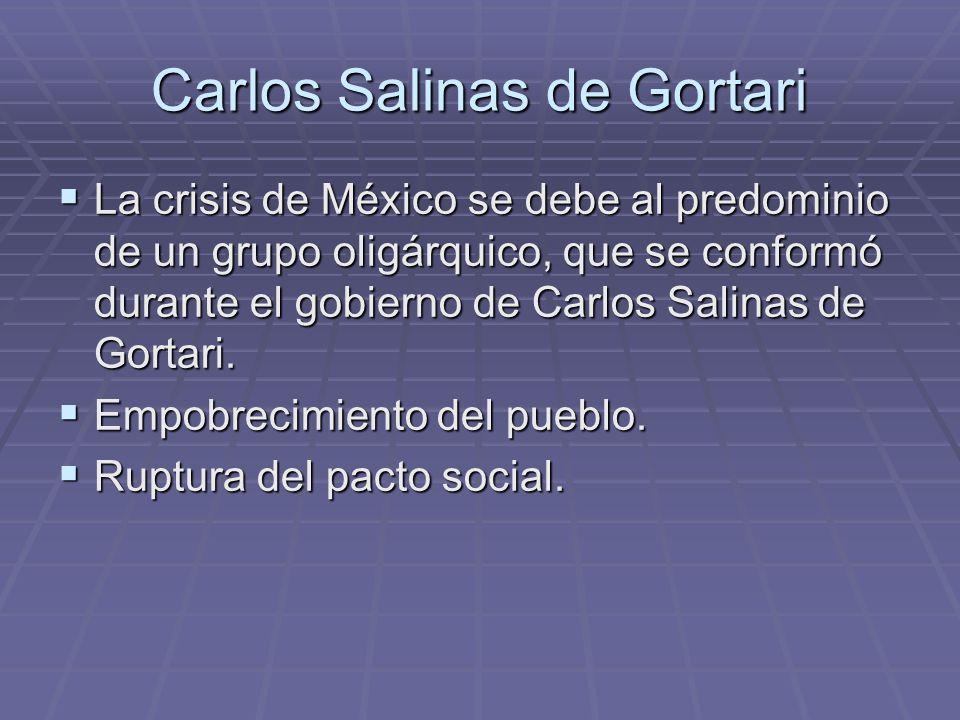 Carlos Salinas de Gortari La crisis de México se debe al predominio de un grupo oligárquico, que se conformó durante el gobierno de Carlos Salinas de Gortari.