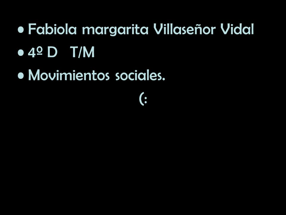Fabiola margarita Villaseñor Vidal 4º D T/M Movimientos sociales. (: