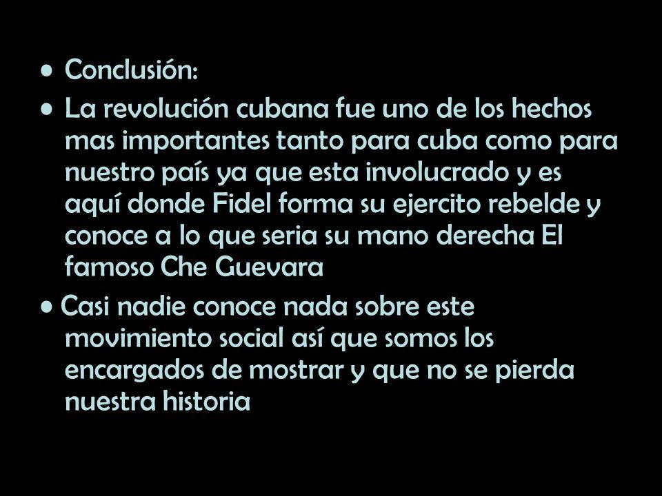 Conclusión: La revolución cubana fue uno de los hechos mas importantes tanto para cuba como para nuestro país ya que esta involucrado y es aquí donde