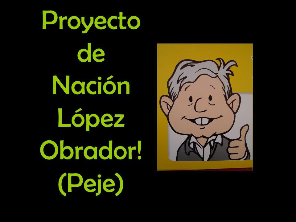Proyecto de Nación López Obrador! (Peje)