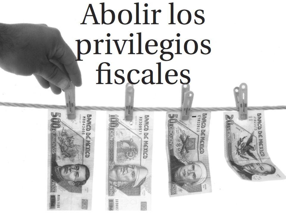 Cancelar Privilegios fiscales Es fundamental cancelar los privilegios fiscales en beneficio de unos cuantos y combatir la evasión en el pago de impues