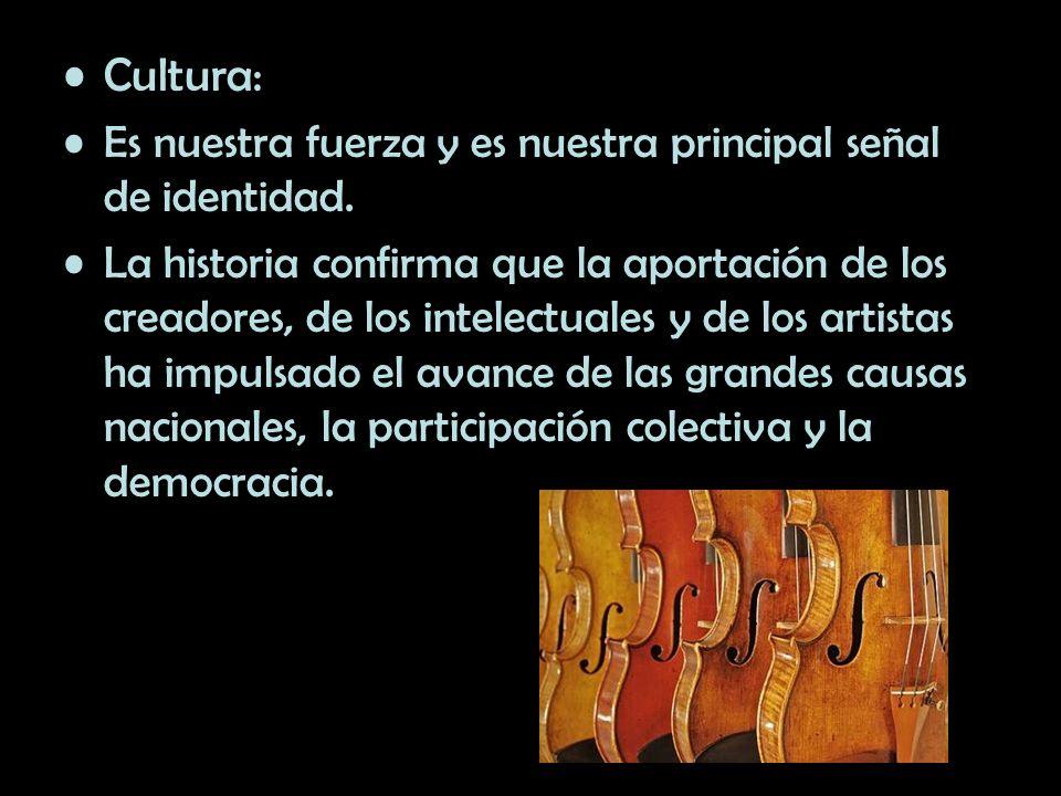 Cultura: Es nuestra fuerza y es nuestra principal señal de identidad. La historia confirma que la aportación de los creadores, de los intelectuales y