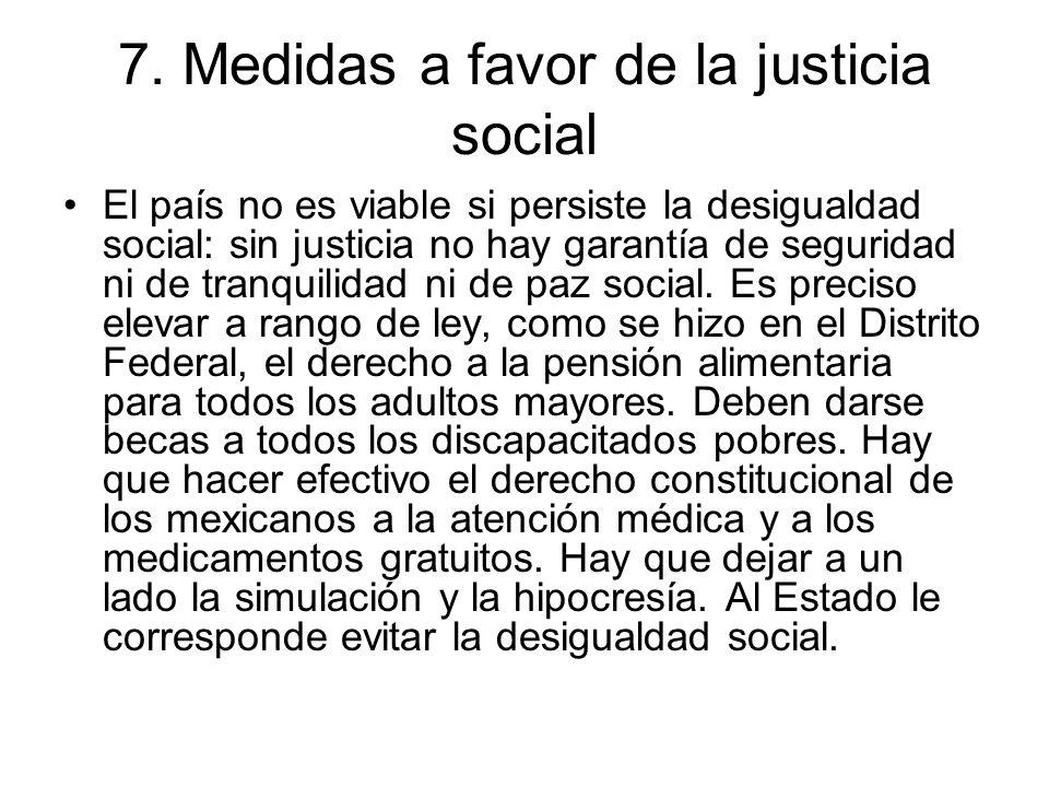 7. Medidas a favor de la justicia social El país no es viable si persiste la desigualdad social: sin justicia no hay garantía de seguridad ni de tranq
