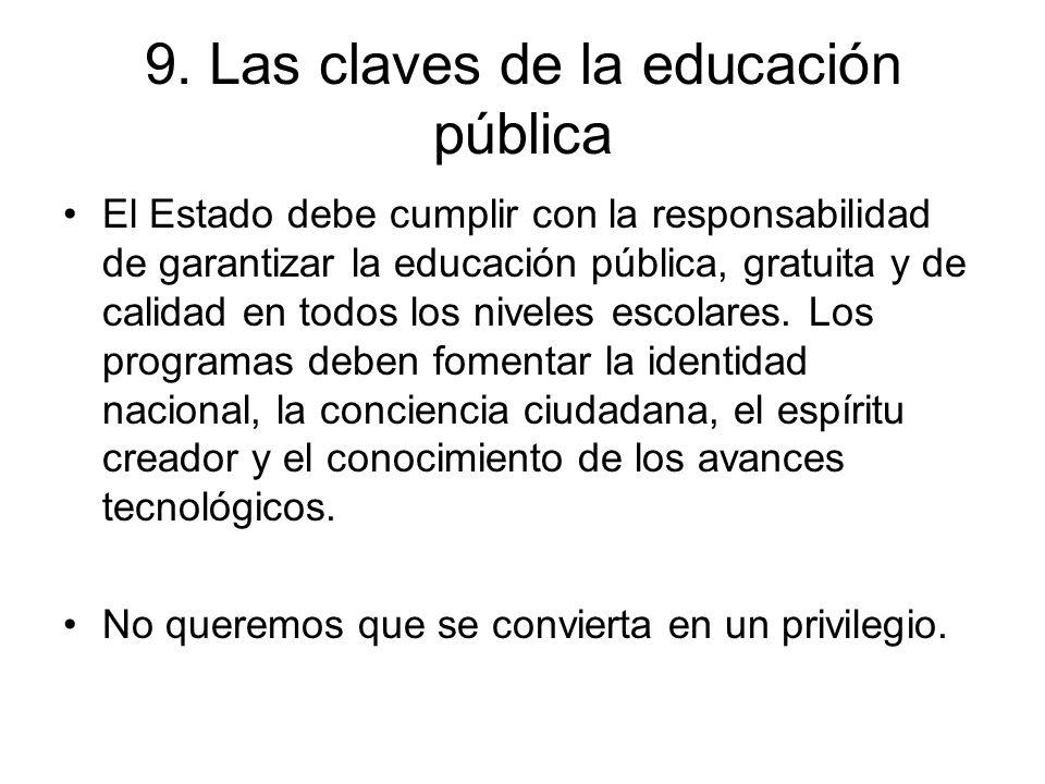 9. Las claves de la educación pública El Estado debe cumplir con la responsabilidad de garantizar la educación pública, gratuita y de calidad en todos