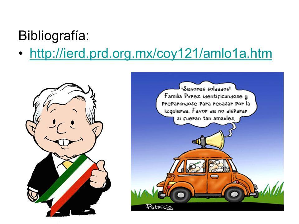 Bibliografía: http://ierd.prd.org.mx/coy121/amlo1a.htm