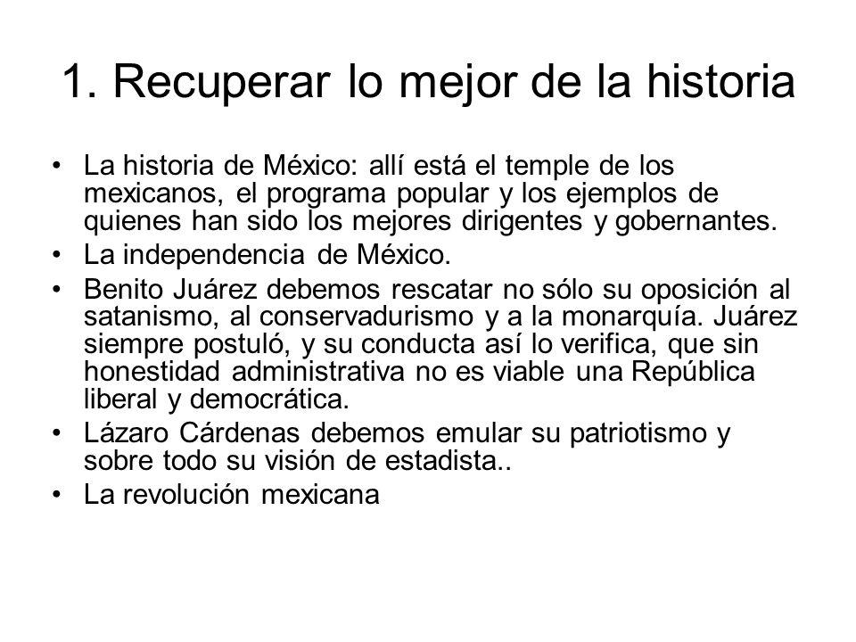 1. Recuperar lo mejor de la historia La historia de México: allí está el temple de los mexicanos, el programa popular y los ejemplos de quienes han si