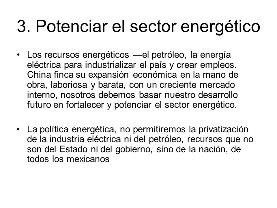 3. Potenciar el sector energético Los recursos energéticos el petróleo, la energía eléctrica para industrializar el país y crear empleos. China finca