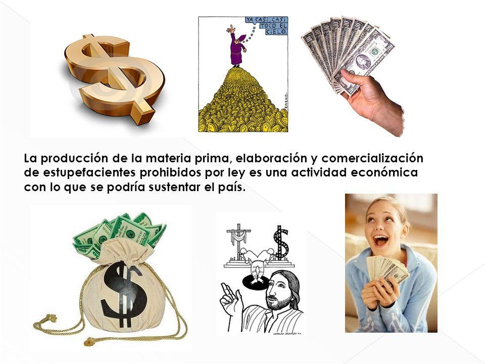La producción de la materia prima, elaboración y comercialización de estupefacientes prohibidos por ley es una actividad económica con lo que se podrí