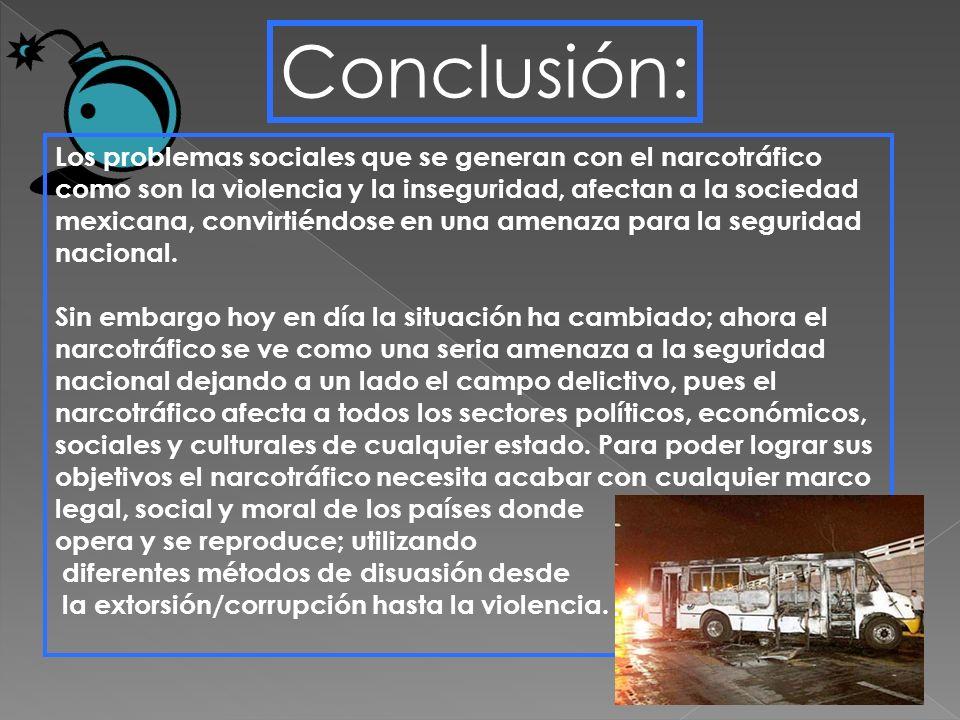 Conclusión: Los problemas sociales que se generan con el narcotráfico como son la violencia y la inseguridad, afectan a la sociedad mexicana, convirti