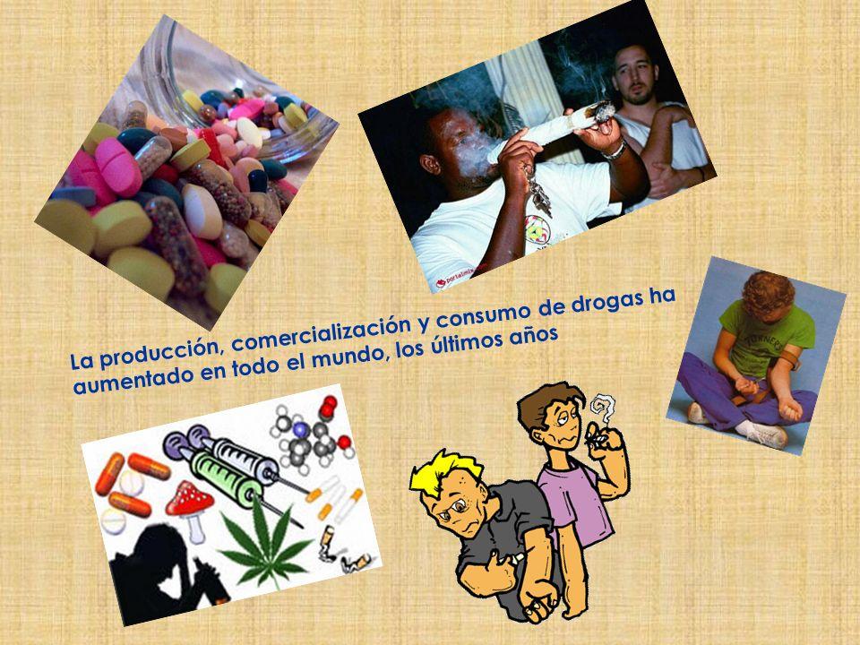 La producción, comercialización y consumo de drogas ha aumentado en todo el mundo, los últimos años