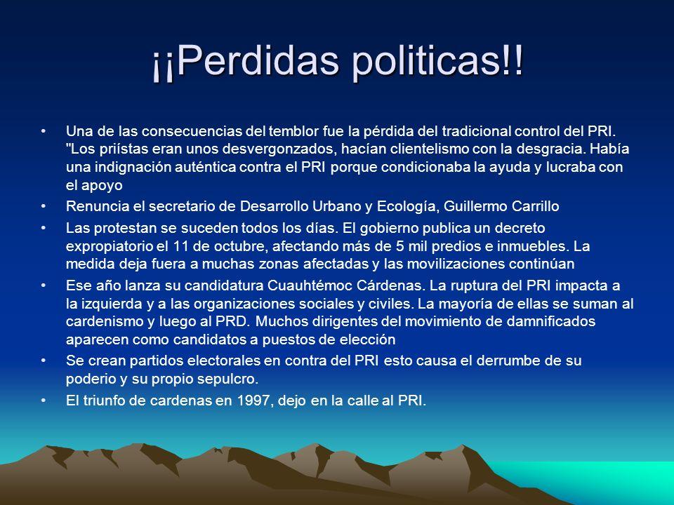 ¡¡Perdidas politicas!! Una de las consecuencias del temblor fue la pérdida del tradicional control del PRI.