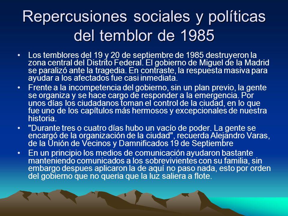 Repercusiones sociales y políticas del temblor de 1985 Los temblores del 19 y 20 de septiembre de 1985 destruyeron la zona central del Distrito Federa