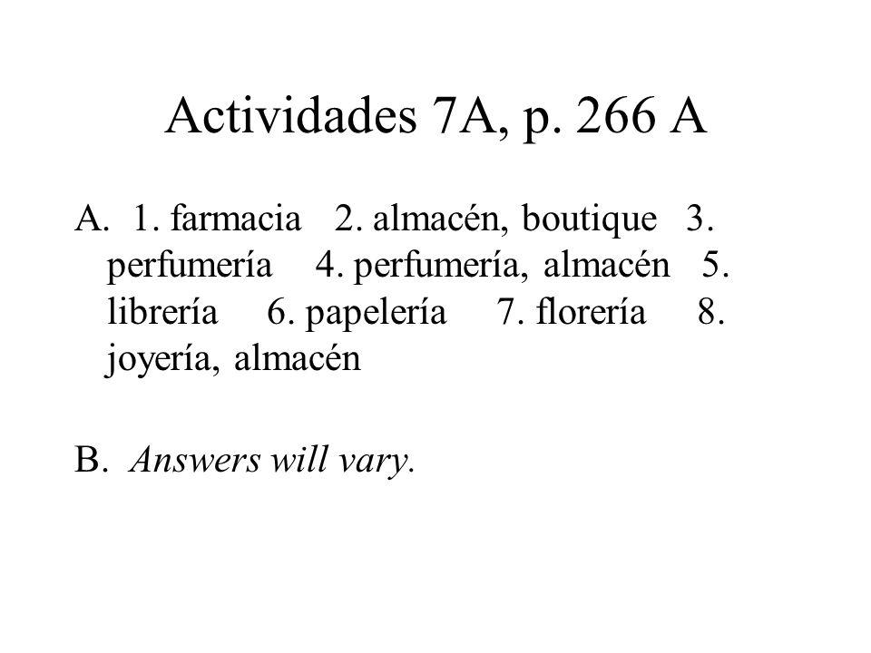 Actividades 7A, p. 266 A A. 1. farmacia 2. almacén, boutique 3.