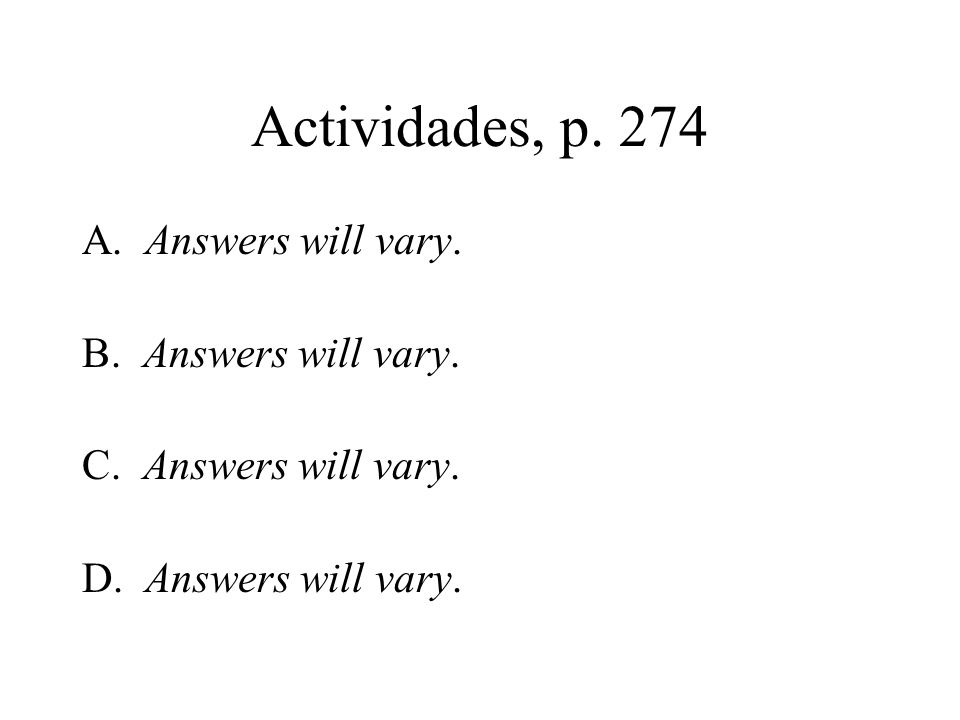 Actividades, p. 274 A. Answers will vary. B. Answers will vary.