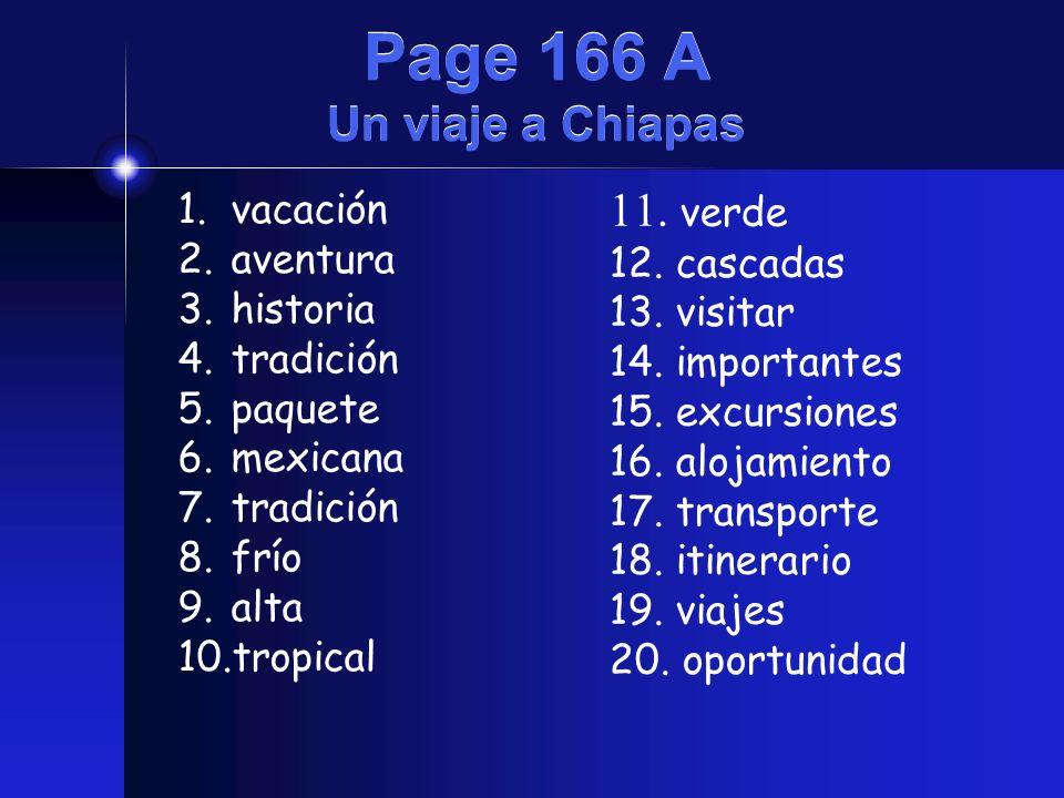 Page 166 A Un viaje a Chiapas 1.vacación 2.aventura 3.historia 4.tradición 5.paquete 6.mexicana 7.tradición 8.frío 9.alta 10.tropical 11. verde 12. ca