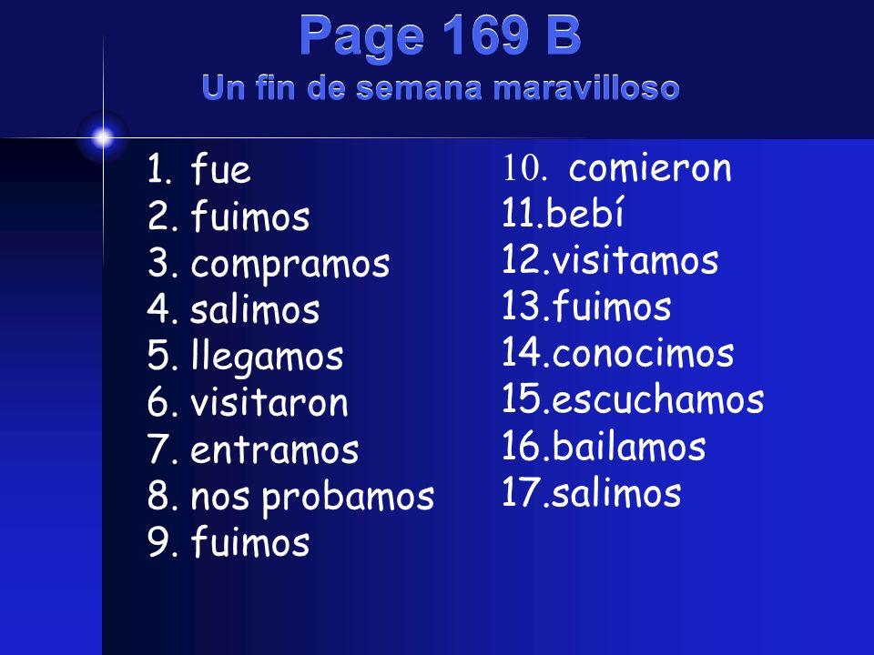 Page 169 B Un fin de semana maravilloso 1.fue 2.fuimos 3.compramos 4.salimos 5.llegamos 6.visitaron 7.entramos 8.nos probamos 9.fuimos 10. comieron 11