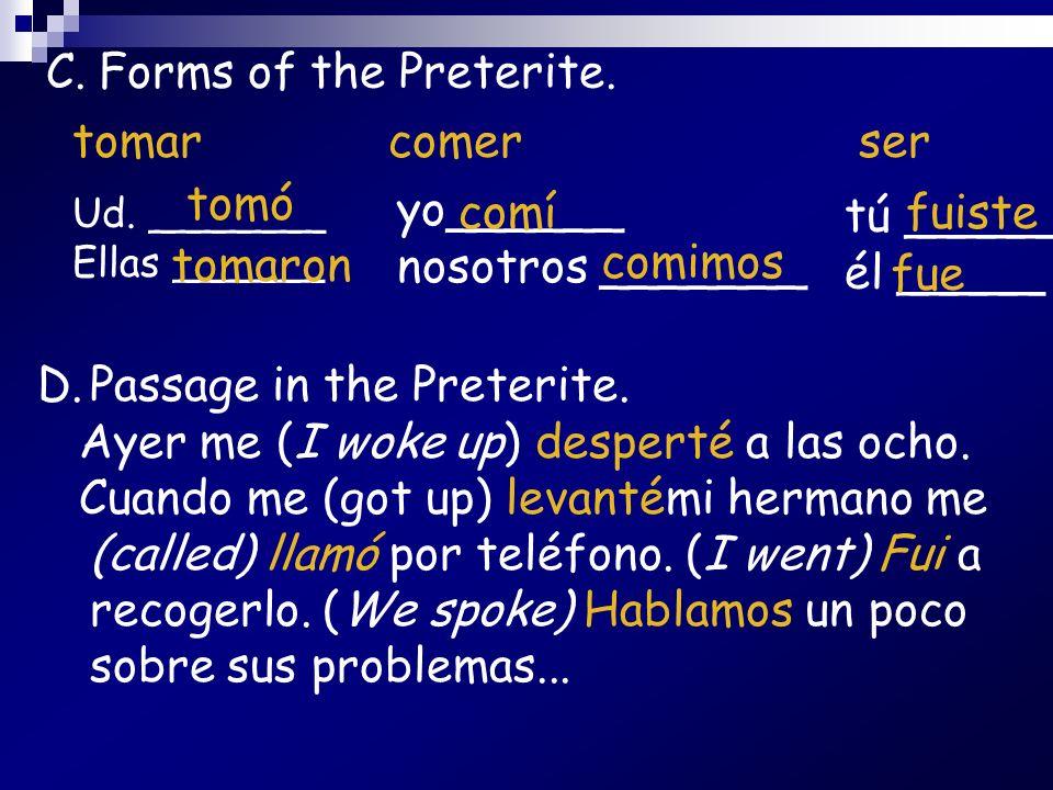D.Passage in the Preterite. Ayer me (I woke up) desperté a las ocho. Cuando me (got up) levantémi hermano me (called) llamó por teléfono. (I went) Fui