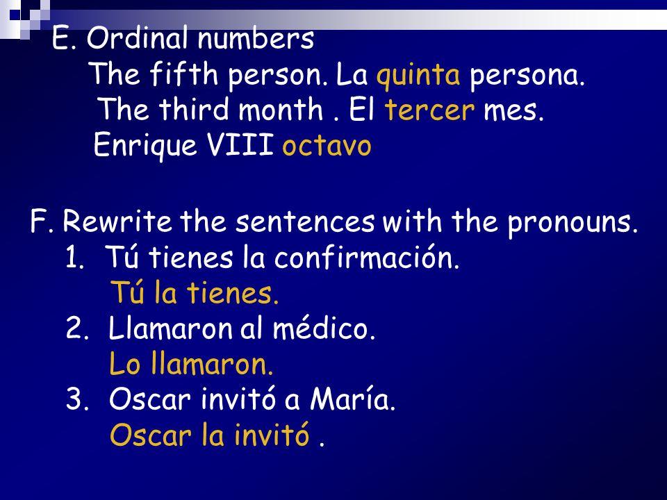 F.Rewrite the sentences with the pronouns. 1. Tú tienes la confirmación. Tú la tienes. 2. Llamaron al médico. Lo llamaron. 3. Oscar invitó a María. Os