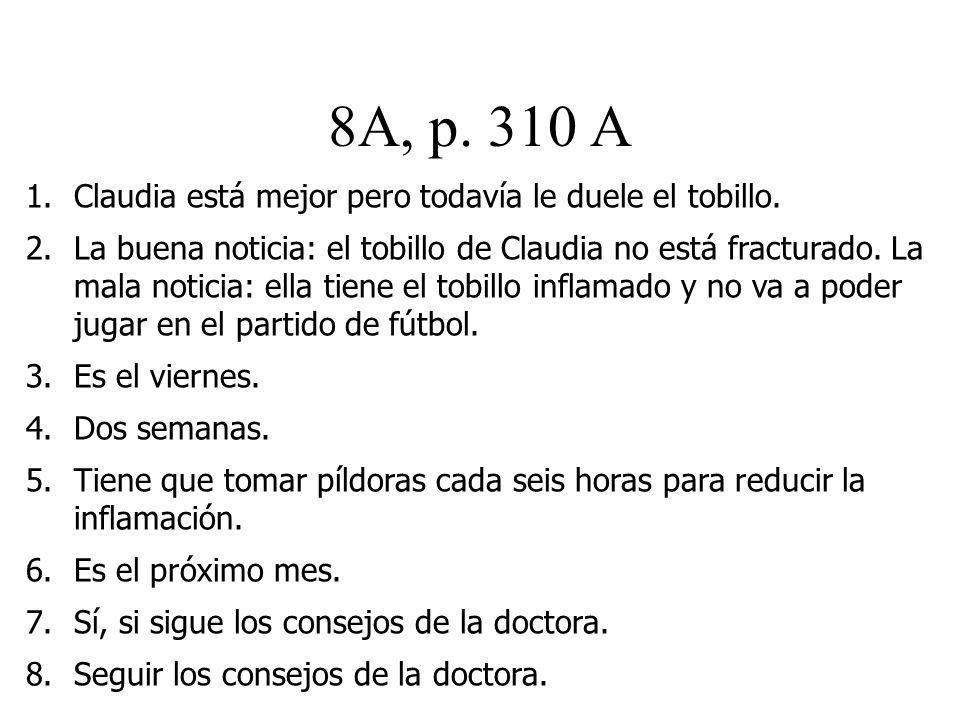 8A, p. 310 A 1.Claudia está mejor pero todavía le duele el tobillo.