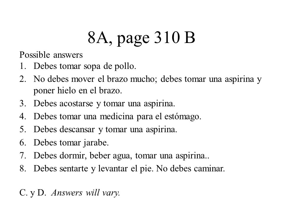 8A, page 310 B Possible answers 1.Debes tomar sopa de pollo.