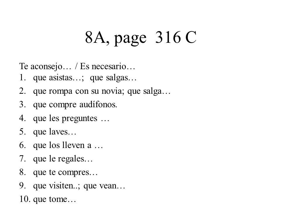 8A, page 316 C Te aconsejo… / Es necesario… 1.que asistas…; que salgas… 2.que rompa con su novia; que salga… 3.que compre audífonos.