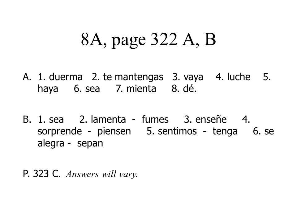 8A, page 322 A, B A.1. duerma 2. te mantengas 3.