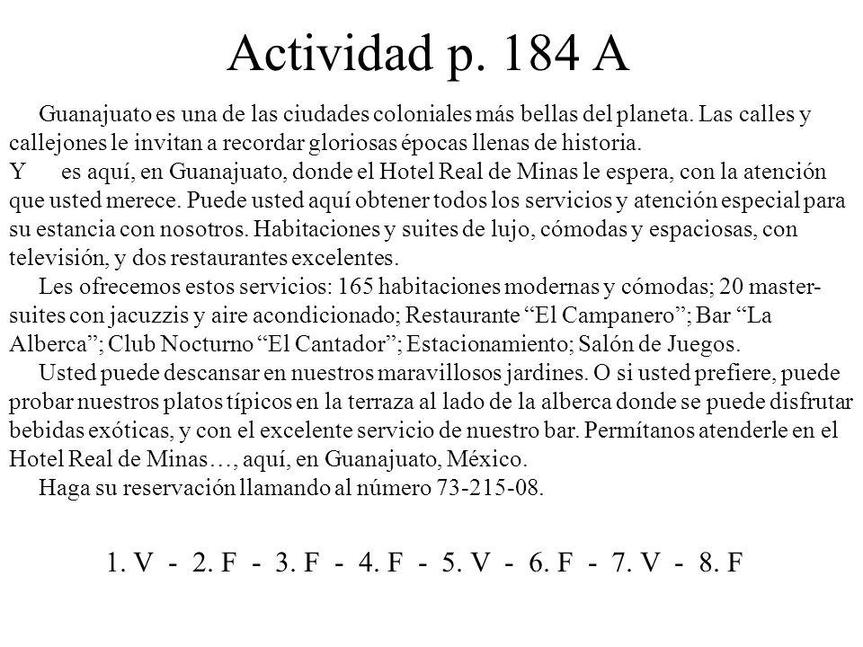 Actividad p. 184 A Guanajuato es una de las ciudades coloniales más bellas del planeta.