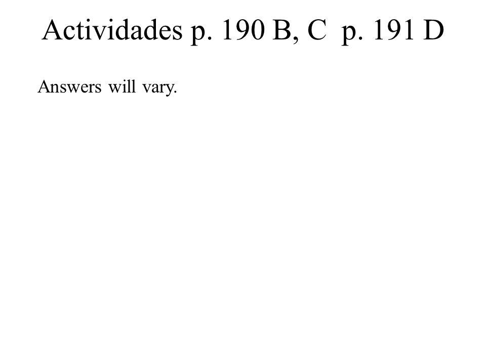 Actividades p. 190 B, C p. 191 D Answers will vary.