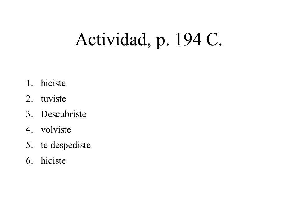Actividad, p. 194 C. 1.hiciste 2.tuviste 3.Descubriste 4.volviste 5.te despediste 6.hiciste