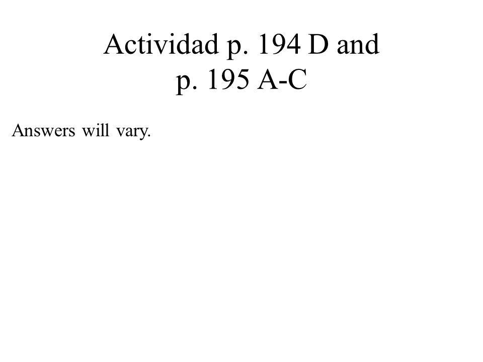 Actividad p. 194 D and p. 195 A-C Answers will vary.
