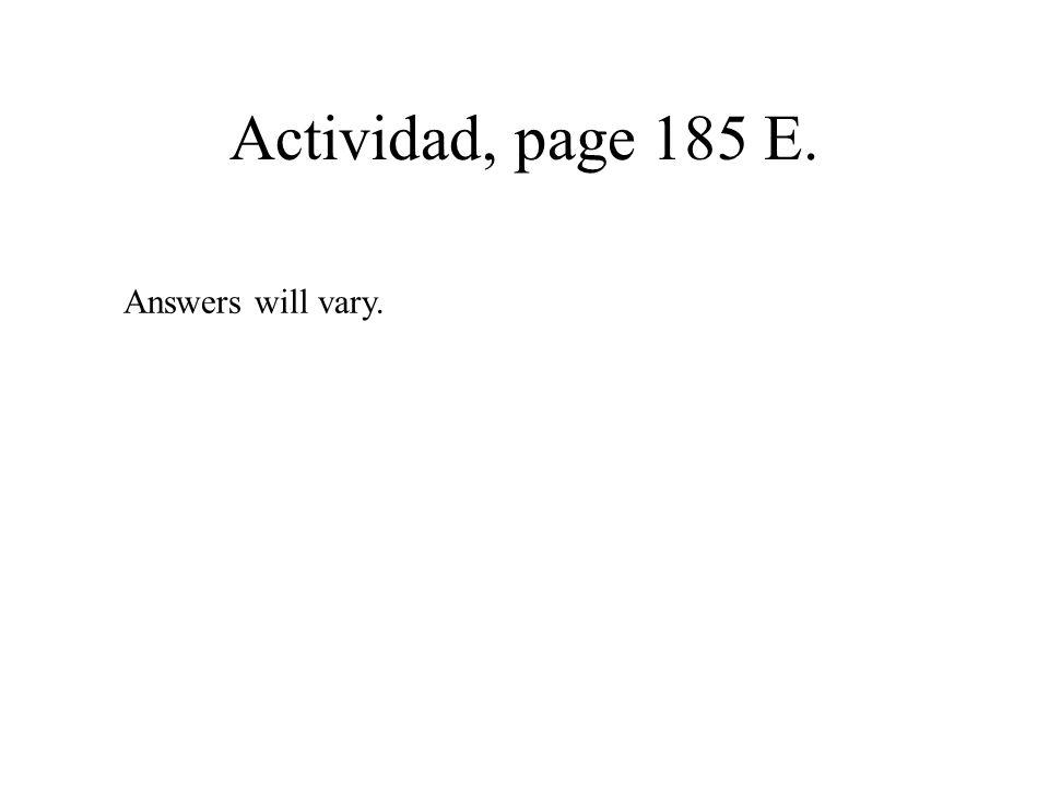 Actividad, page 185 E. Answers will vary.