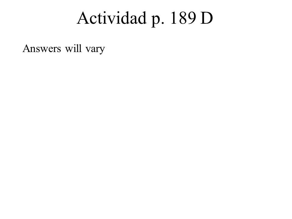 Actividad p. 189 D Answers will vary.