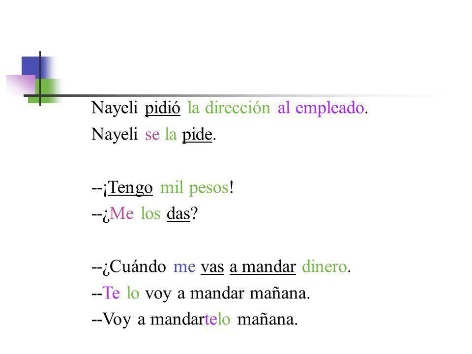 Nayeli pidió la dirección al empleado. Nayeli se la pide. --¡Tengo mil pesos! --¿Me los das? --¿Cuándo me vas a mandar dinero. --Te lo voy a mandar ma