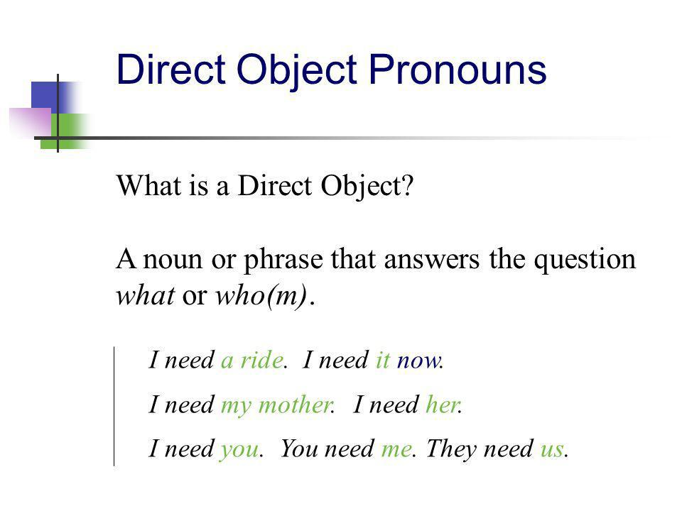 Direct Object Pronouns Armando took the note.He took it.
