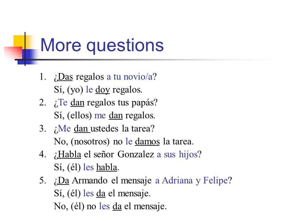 More questions 1.¿Das regalos a tu novio/a. Sí, (yo) le doy regalos.