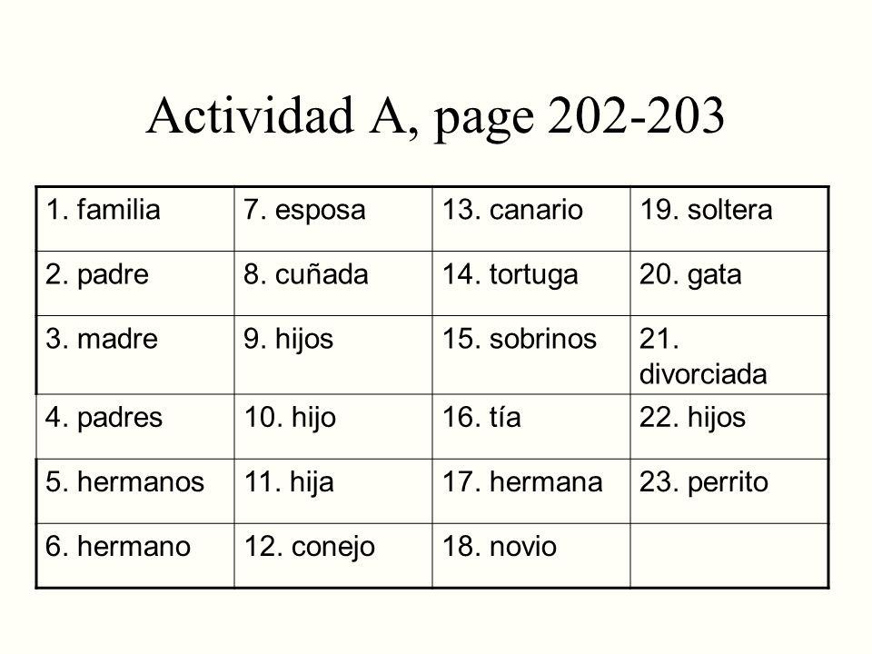 Actividad A, page 202-203 1. familia7. esposa13. canario19. soltera 2. padre8. cuñada14. tortuga20. gata 3. madre9. hijos15. sobrinos21. divorciada 4.