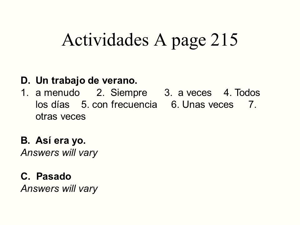 Actividades A page 215 D. Un trabajo de verano. 1. a menudo 2. Siempre 3. a veces 4. Todos los días 5. con frecuencia 6. Unas veces 7. otras veces B.