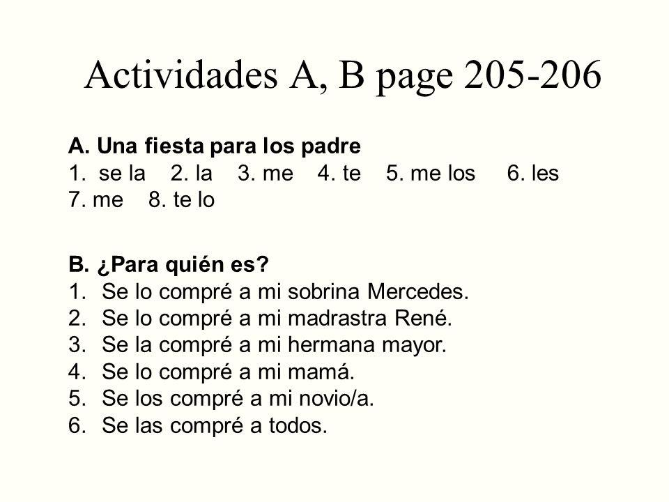 Actividades A, B page 205-206 A. Una fiesta para los padre 1. se la 2. la 3. me 4. te 5. me los 6. les 7. me 8. te lo B. ¿Para quién es? 1. Se lo comp