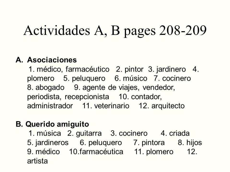 Actividades A, B pages 208-209 A. Asociaciones 1. médico, farmacéutico 2. pintor 3. jardinero 4. plomero 5. peluquero 6. músico 7. cocinero 8. abogado