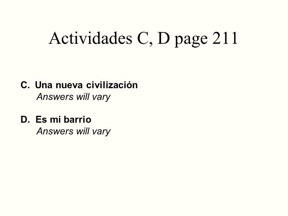 Actividades C, D page 211 C. Una nueva civilización Answers will vary D. Es mi barrio Answers will vary