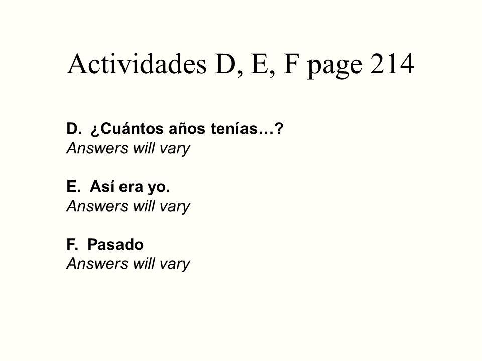 Actividades D, E, F page 214 D. ¿Cuántos años tenías…? Answers will vary E. Así era yo. Answers will vary F. Pasado Answers will vary