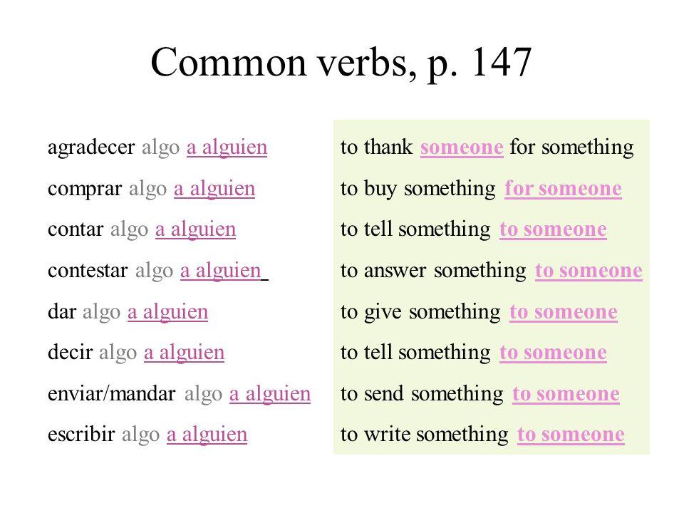 Common verbs, p. 147 agradecer algo a alguien comprar algo a alguien contar algo a alguien contestar algo a alguien dar algo a alguien decir algo a al