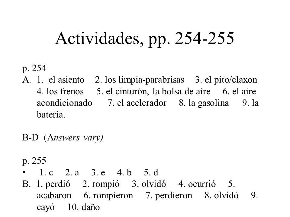 Actividades, pp. 254-255 p. 254 A. 1. el asiento 2. los limpia-parabrisas 3. el pito/claxon 4. los frenos 5. el cinturón, la bolsa de aire 6. el aire