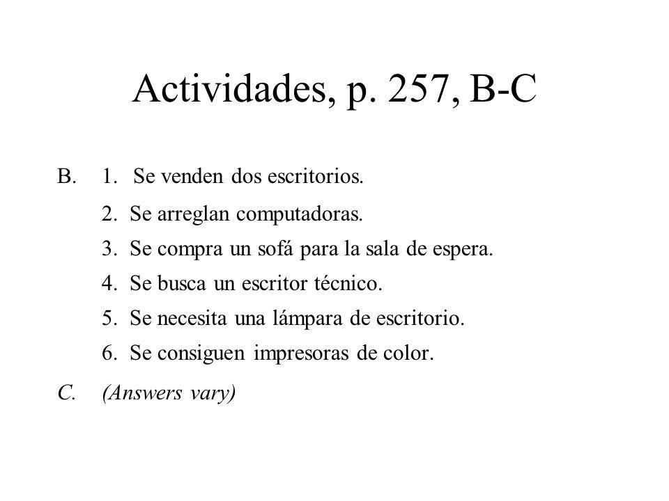 Actividades, p. 257, B-C B.1. Se venden dos escritorios. 2. Se arreglan computadoras. 3. Se compra un sofá para la sala de espera. 4. Se busca un escr