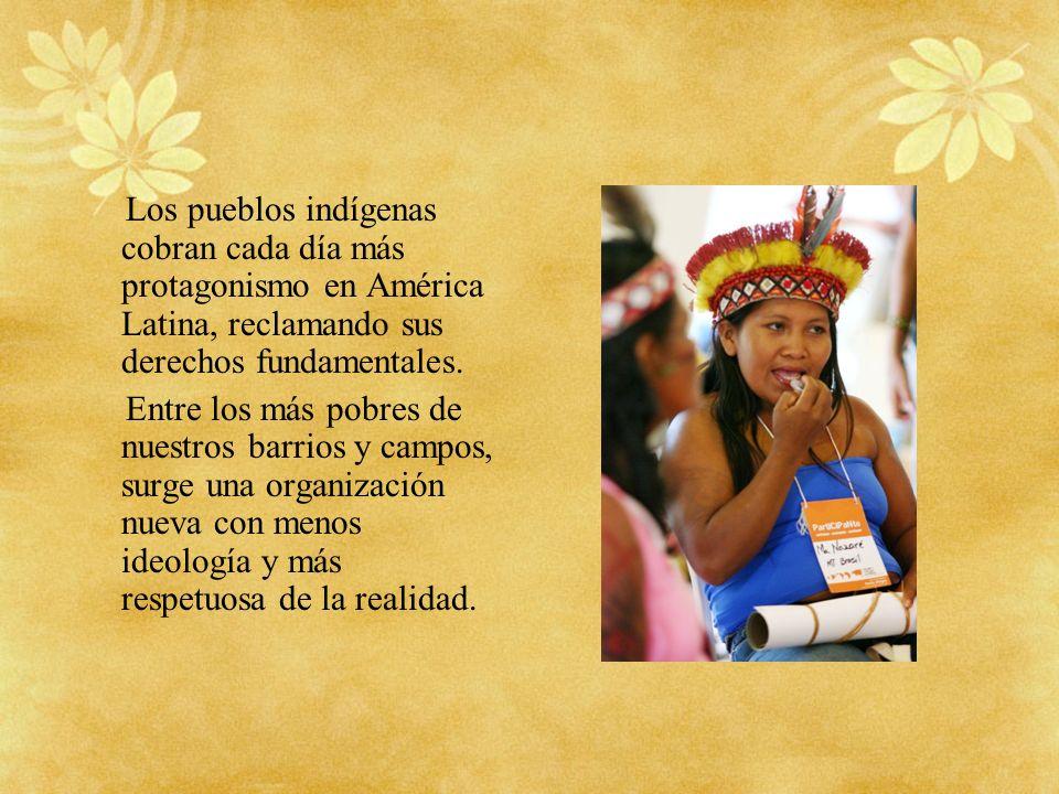 Los pueblos indígenas cobran cada día más protagonismo en América Latina, reclamando sus derechos fundamentales. Entre los más pobres de nuestros barr