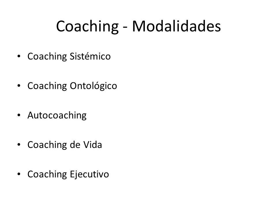 Coaching - Modalidades Coaching Sistémico Coaching Ontológico Autocoaching Coaching de Vida Coaching Ejecutivo