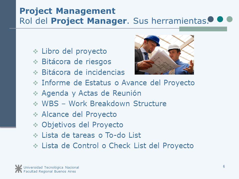 Universidad Tecnológica Nacional Facultad Regional Buenos Aires 6 Project Management Rol del Project Manager. Sus herramientas. Libro del proyecto Bit