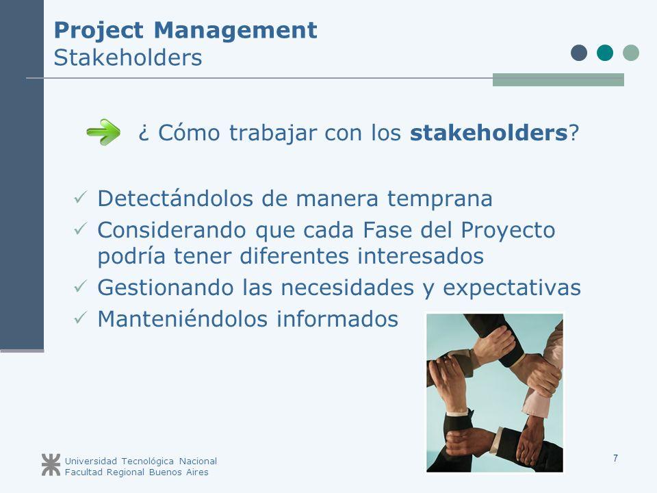 Universidad Tecnológica Nacional Facultad Regional Buenos Aires 7 ¿ Cómo trabajar con los stakeholders.