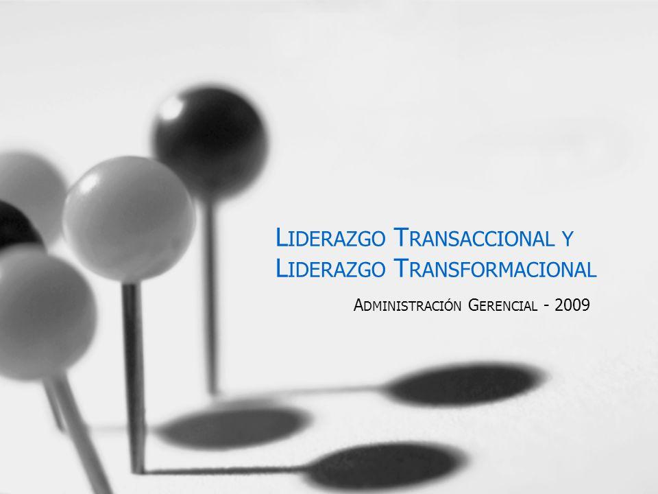 L IDERAZGO T RANSACCIONAL Y L IDERAZGO T RANSFORMACIONAL A DMINISTRACIÓN G ERENCIAL - 2009